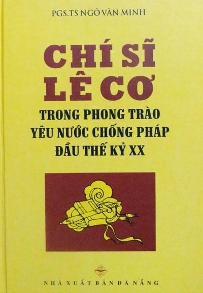 Bìa sách Chí sĩ Lê Cơ trong phong trào yêu nước chống Pháp đầu thế kỷ XX của Ngô Văn Minh, do NXB Đà Nẵng vừa phát hành.