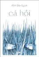 Tiểu thuyết Cá Hồi - cảm quan phê phán con người từ góc nhìn sinh thái