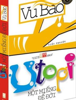 Utopi một miếng để đời, tiểu thuyết của Vũ Bão, Đông A và NXB Hội Nhà Văn