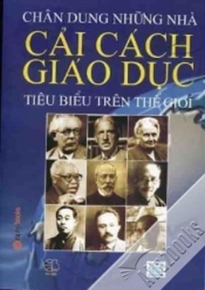 """Bìa sách """"Chân dung những nhà cải cách giáo dục tiêu biểu trên thế giới"""""""