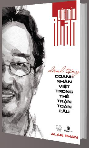 Góc nhìn Alan Phan dành tặng cho doanh nhân Việt trong thế trận toàn cầu