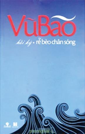 Hồi ký của nhà văn Vũ Bão, Phương Nam và NXB Hà Nội mới phát hành, 2011